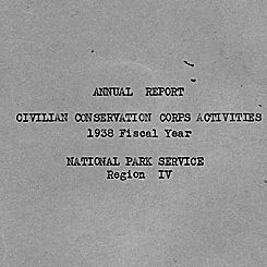 Annual Report, Civilian Conservation Corps Activities, 1938 Fiscal Year, National Park Service Region IV.