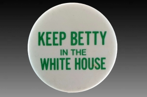 """Keep Betty In The White House"" Campaign Button"
